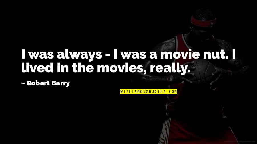 Troy Ave Best Quotes By Robert Barry: I was always - I was a movie