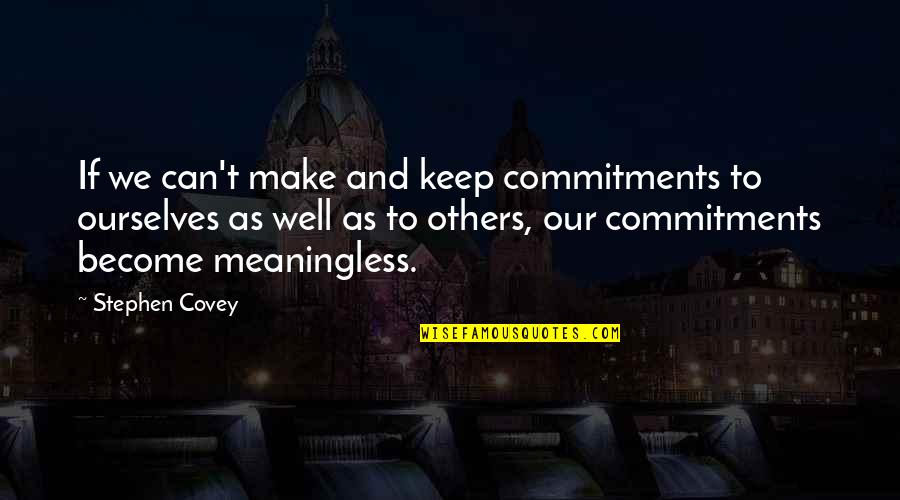 Troy Ave Best Quotes By Stephen Covey: If we can't make and keep commitments to