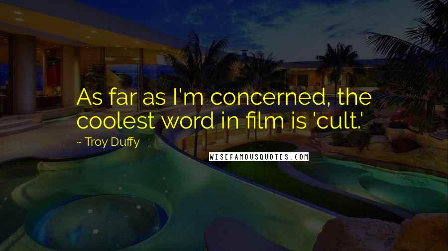 Troy Duffy quotes: As far as I'm concerned, the coolest word in film is 'cult.'