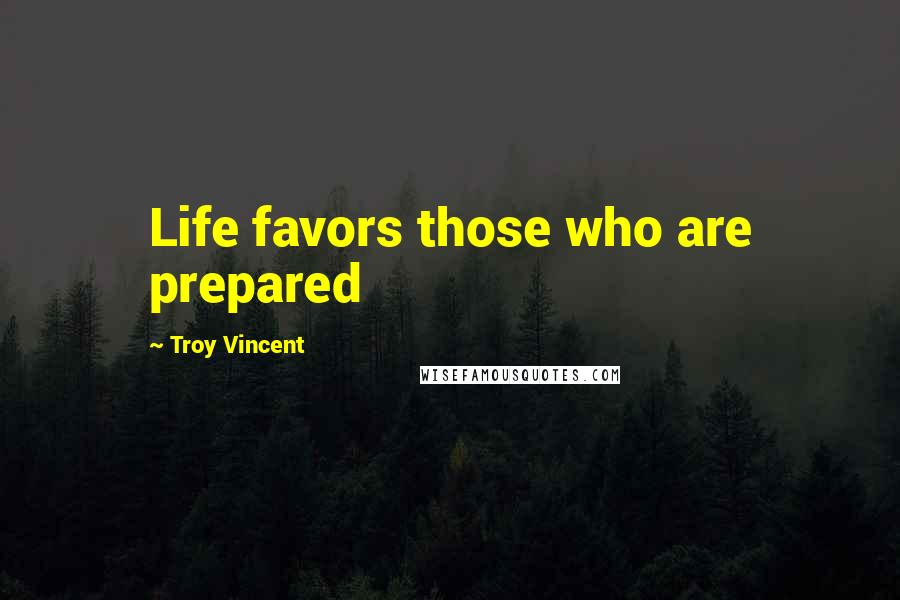 Troy Vincent quotes: Life favors those who are prepared