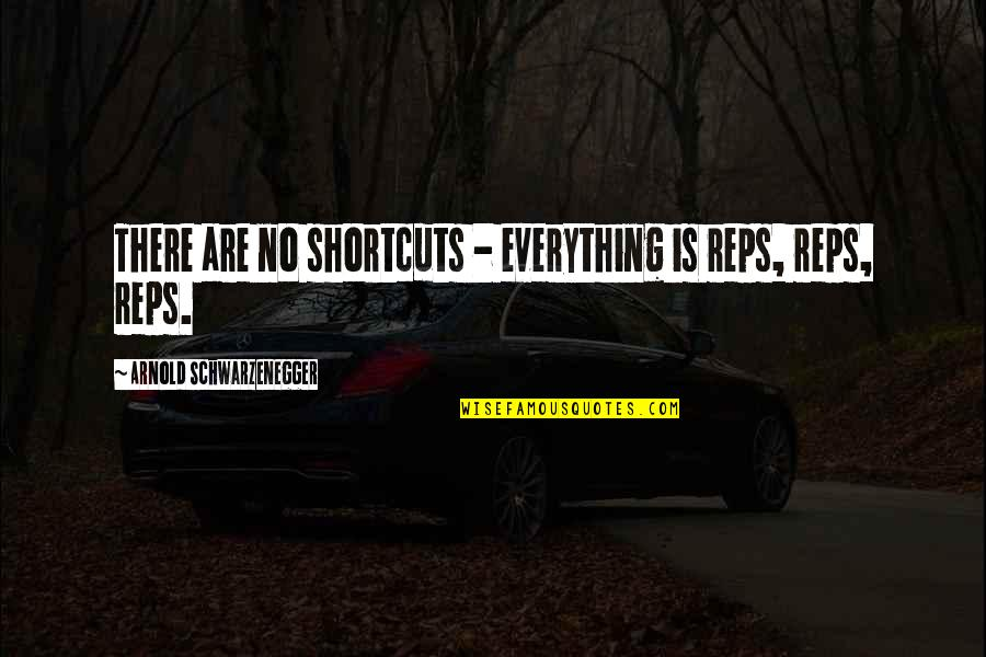 Trs Quotes By Arnold Schwarzenegger: There are no shortcuts - everything is reps,
