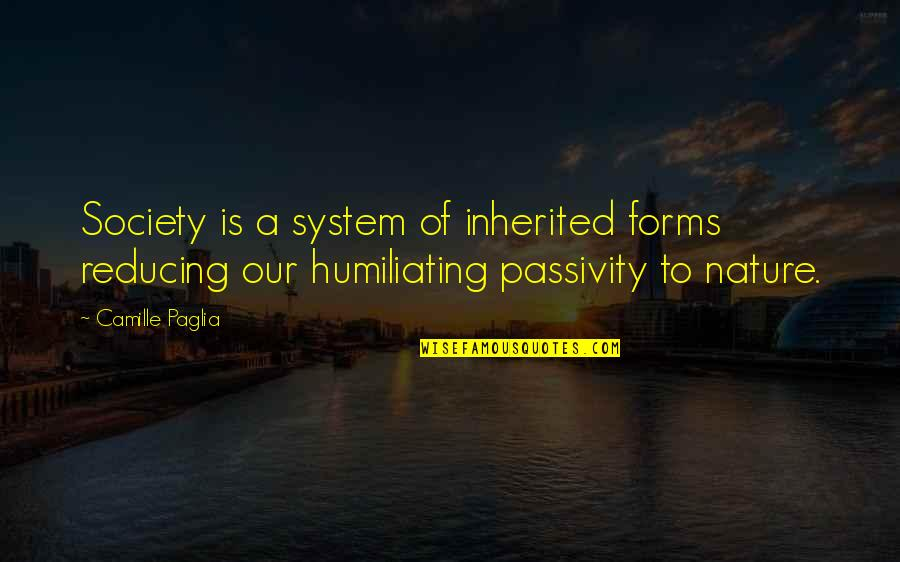 Trs Quotes By Camille Paglia: Society is a system of inherited forms reducing