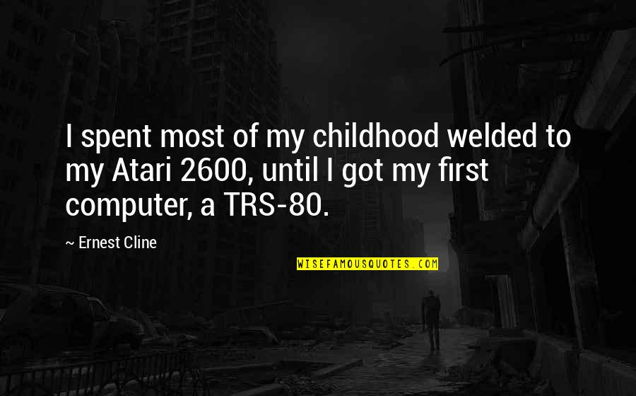 Trs Quotes By Ernest Cline: I spent most of my childhood welded to