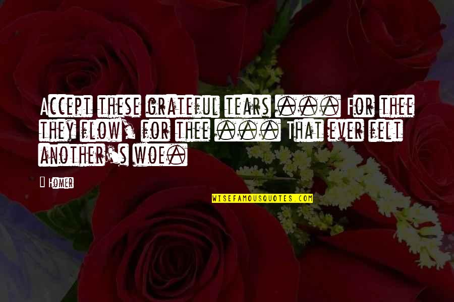 Trs Quotes By Homer: Accept these grateful tears ... For thee they