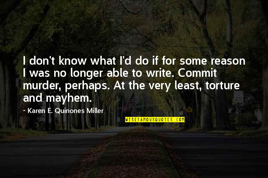 Trs Quotes By Karen E. Quinones Miller: I don't know what I'd do if for