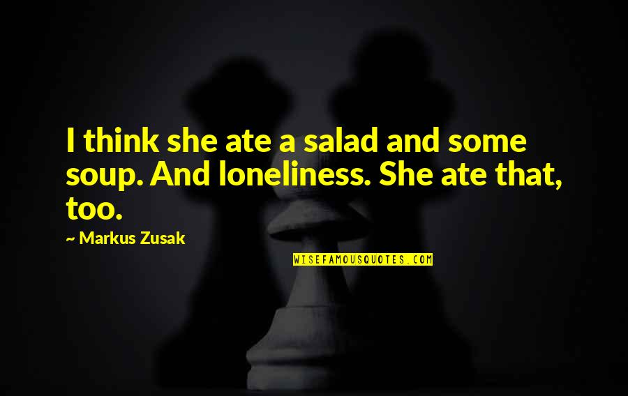 Trs Quotes By Markus Zusak: I think she ate a salad and some
