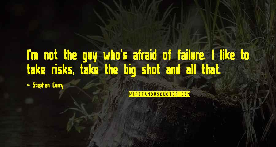 Trs Quotes By Stephen Curry: I'm not the guy who's afraid of failure.