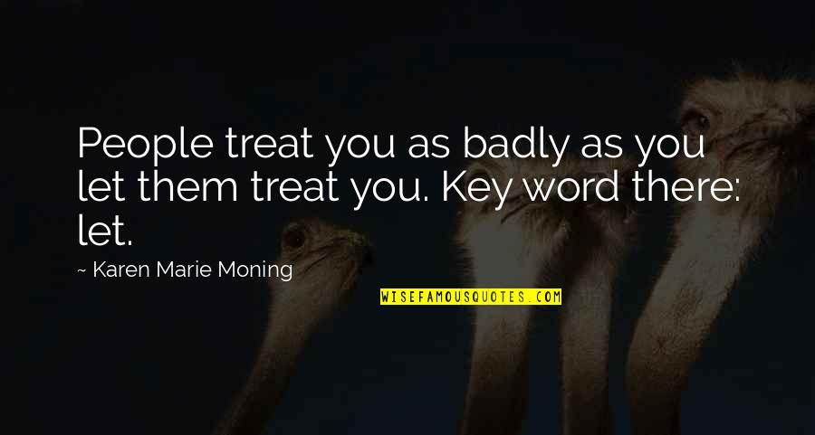 Truck Ctp Quotes By Karen Marie Moning: People treat you as badly as you let