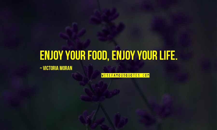Truck Ctp Quotes By Victoria Moran: Enjoy your food, enjoy your life.