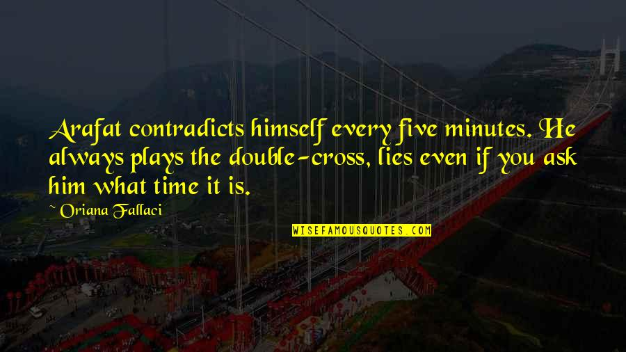 Trucking Industry Quotes By Oriana Fallaci: Arafat contradicts himself every five minutes. He always