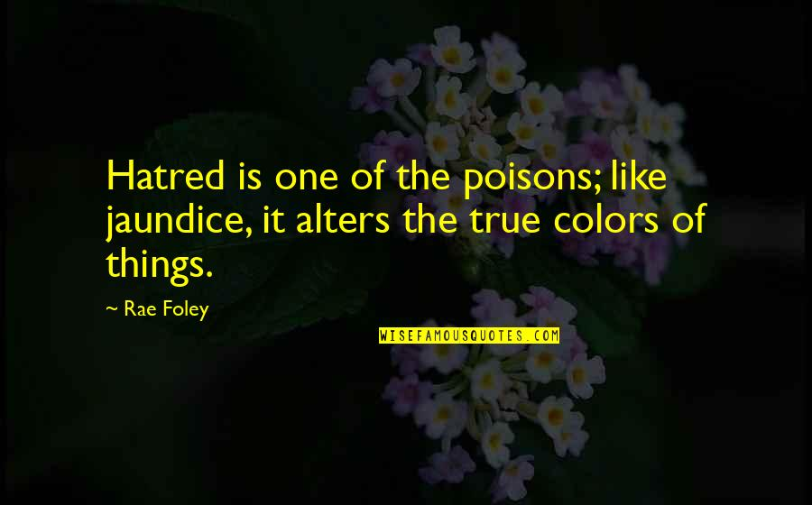 Trucking Industry Quotes By Rae Foley: Hatred is one of the poisons; like jaundice,