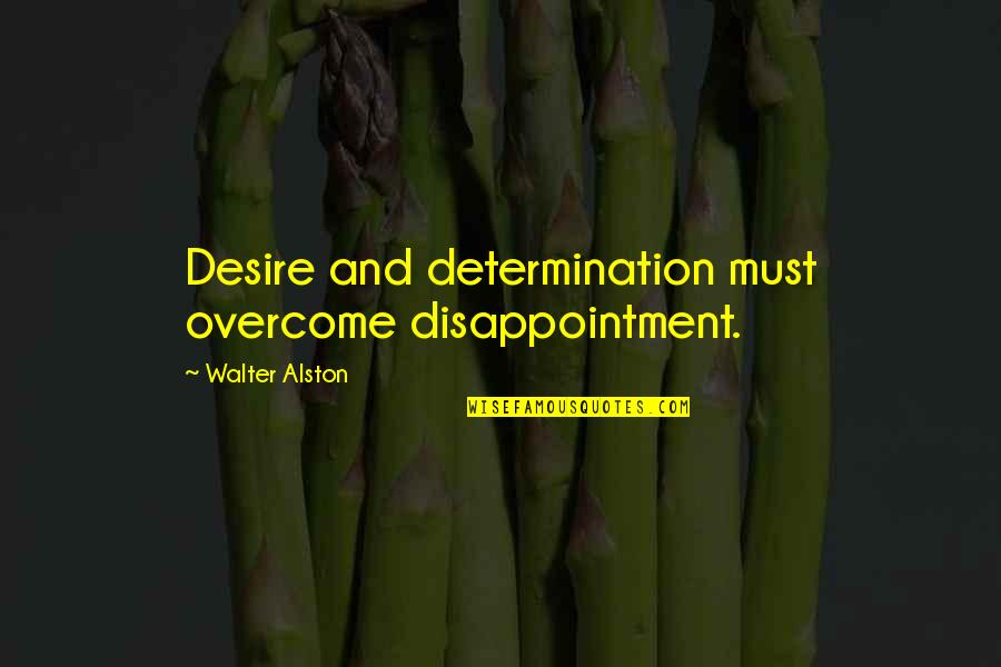 Trucking Industry Quotes By Walter Alston: Desire and determination must overcome disappointment.