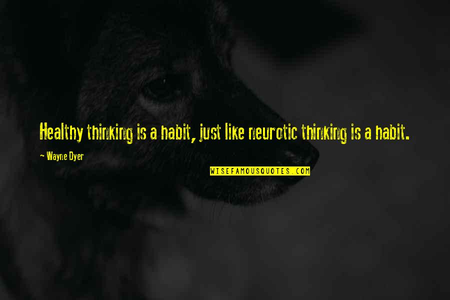 Trucking Industry Quotes By Wayne Dyer: Healthy thinking is a habit, just like neurotic