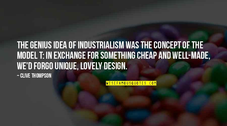 Trudy Wiegel Quotes By Clive Thompson: The genius idea of industrialism was the concept