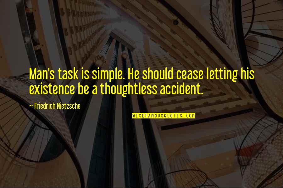 Trudy Wiegel Quotes By Friedrich Nietzsche: Man's task is simple. He should cease letting