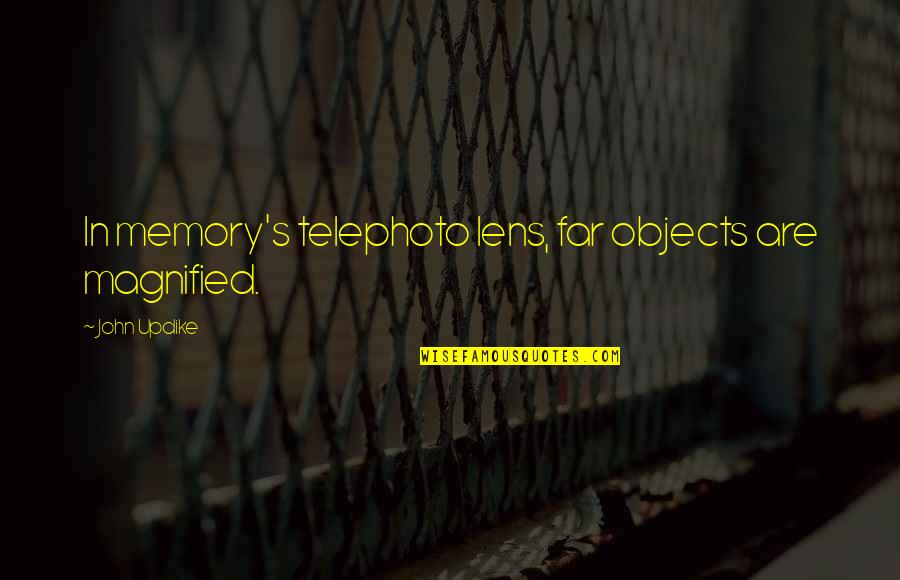 Trudy Wiegel Quotes By John Updike: In memory's telephoto lens, far objects are magnified.