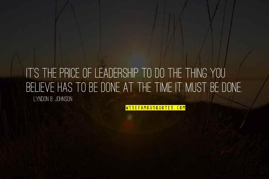 Trudy Wiegel Quotes By Lyndon B. Johnson: It's the price of leadership to do the