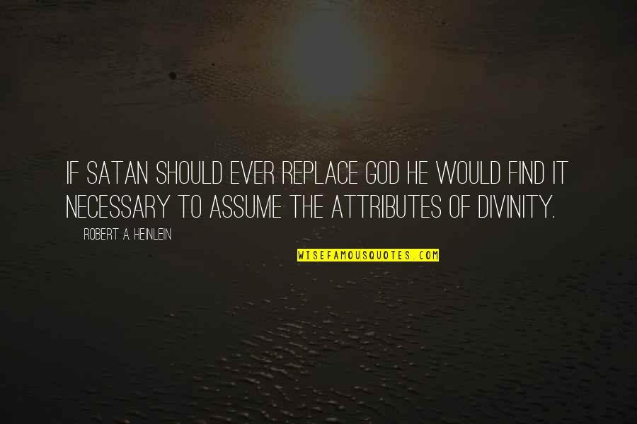 Trudy Wiegel Quotes By Robert A. Heinlein: If Satan should ever replace God he would