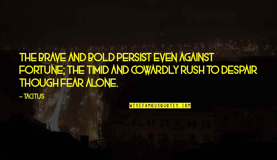 Trudy Wiegel Quotes By Tacitus: The brave and bold persist even against fortune;
