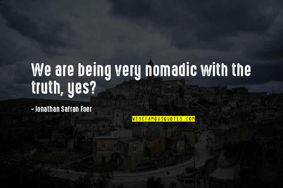 Trudy's Quotes By Jonathan Safran Foer: We are being very nomadic with the truth,