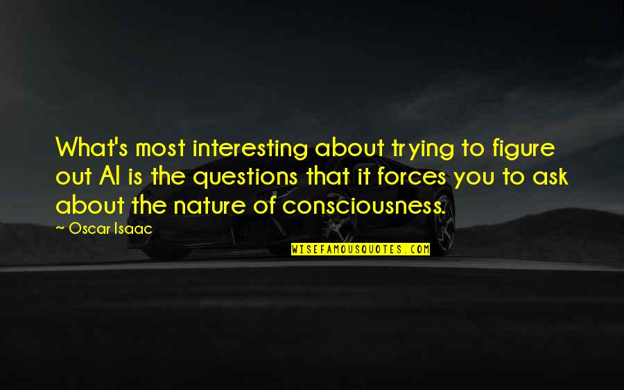 Trudy's Quotes By Oscar Isaac: What's most interesting about trying to figure out