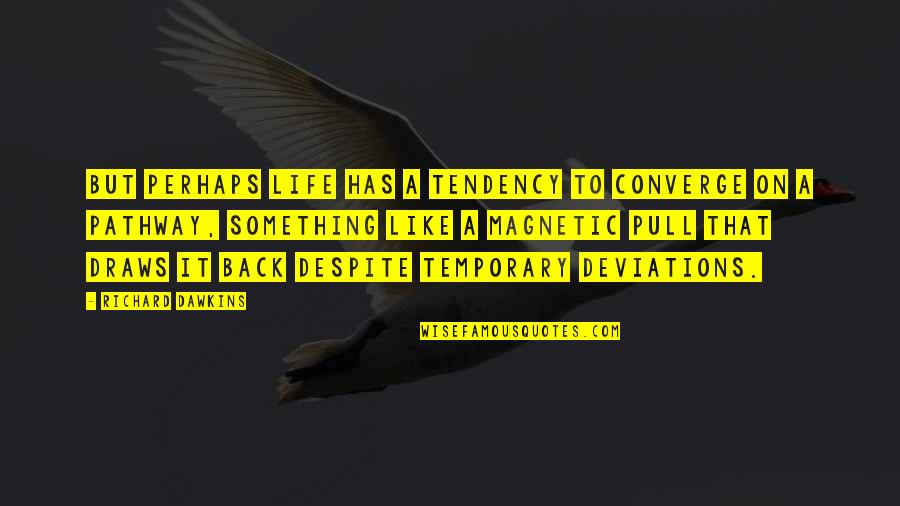 Trudy's Quotes By Richard Dawkins: But perhaps life has a tendency to converge