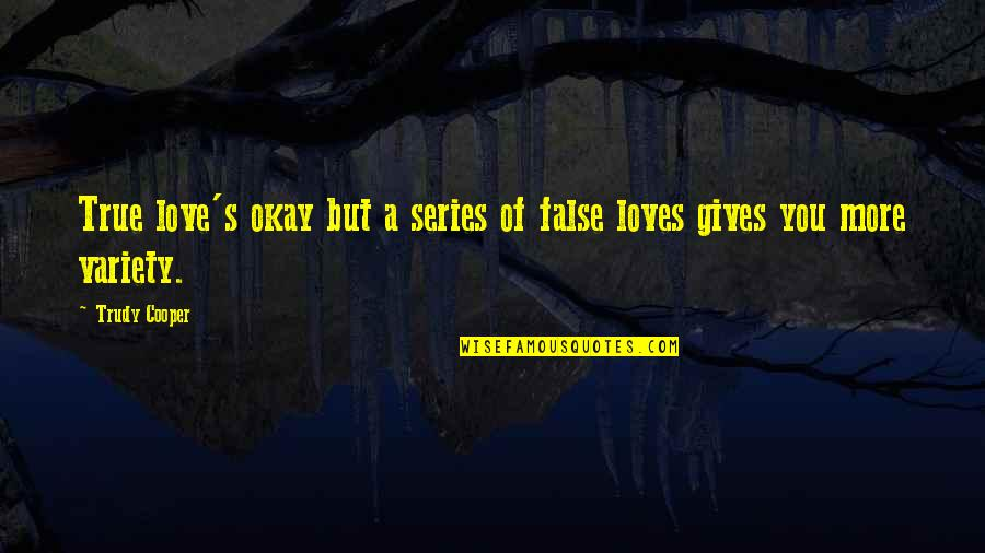 Trudy's Quotes By Trudy Cooper: True love's okay but a series of false