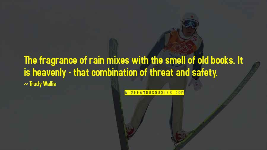 Trudy's Quotes By Trudy Wallis: The fragrance of rain mixes with the smell