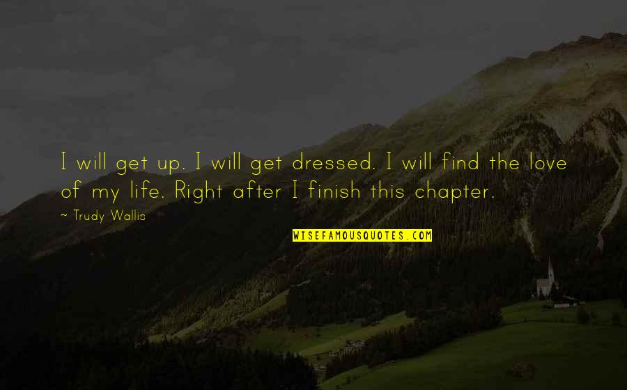 Trudy's Quotes By Trudy Wallis: I will get up. I will get dressed.