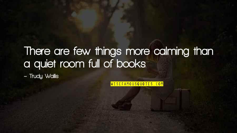 Trudy's Quotes By Trudy Wallis: There are few things more calming than a