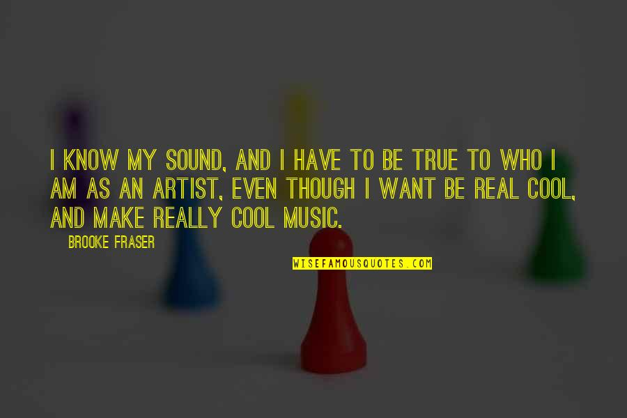 True And Cool Quotes By Brooke Fraser: I know my sound, and I have to