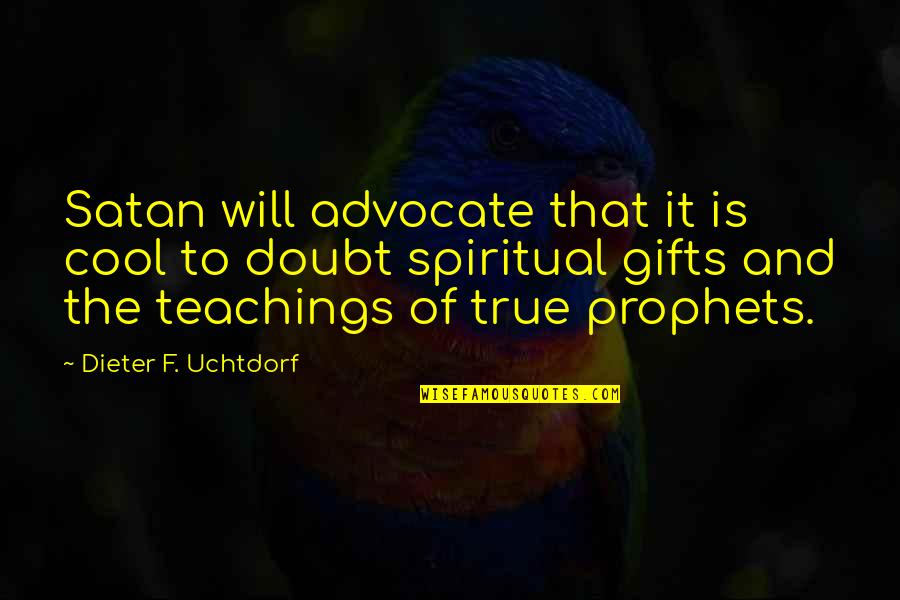 True And Cool Quotes By Dieter F. Uchtdorf: Satan will advocate that it is cool to