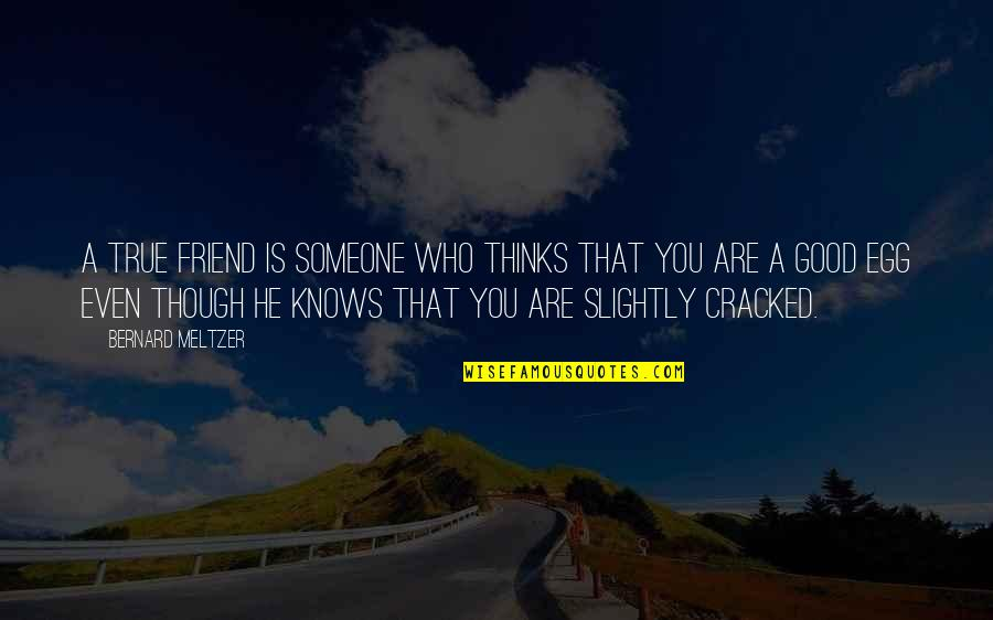 True Best Friendship Quotes By Bernard Meltzer: A true friend is someone who thinks that