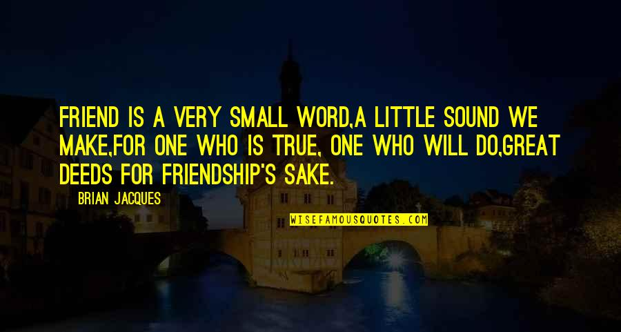 True Best Friendship Quotes By Brian Jacques: Friend is a very small word,A little sound