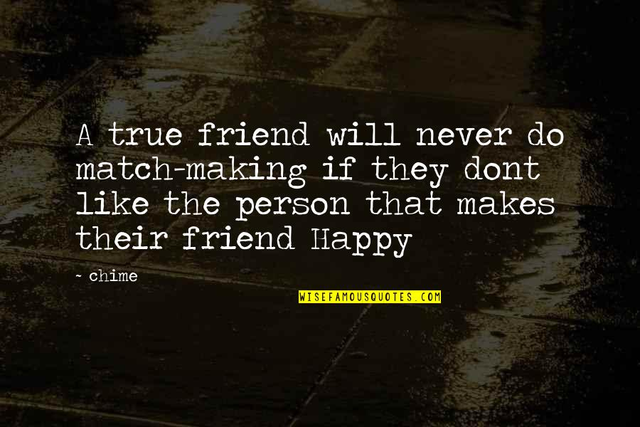True Best Friendship Quotes By Chime: A true friend will never do match-making if