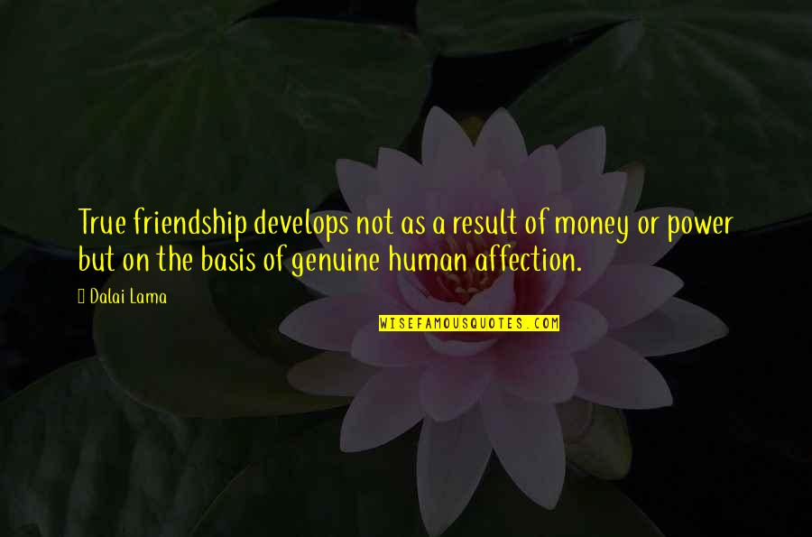 True Best Friendship Quotes By Dalai Lama: True friendship develops not as a result of