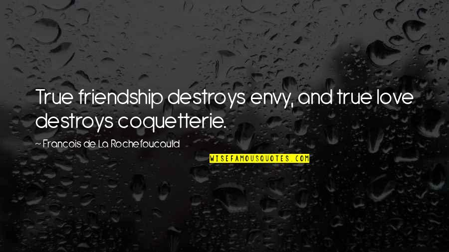 True Best Friendship Quotes By Francois De La Rochefoucauld: True friendship destroys envy, and true love destroys