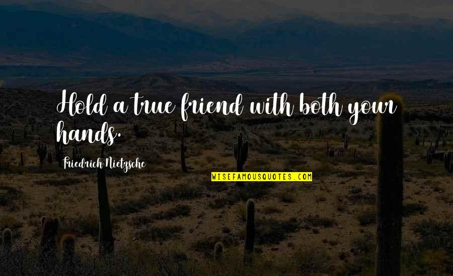 True Best Friendship Quotes By Friedrich Nietzsche: Hold a true friend with both your hands.
