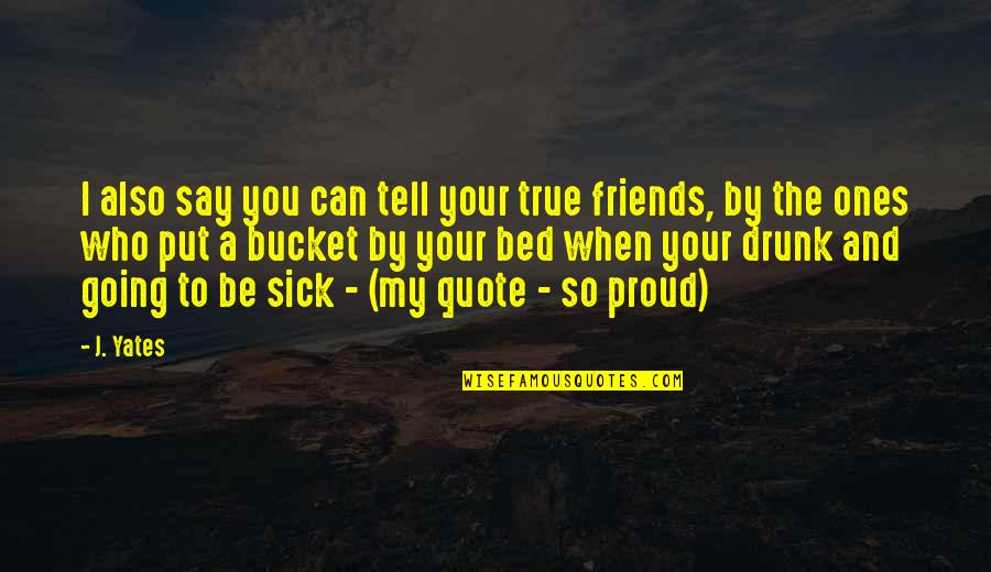 True Best Friendship Quotes By J. Yates: I also say you can tell your true