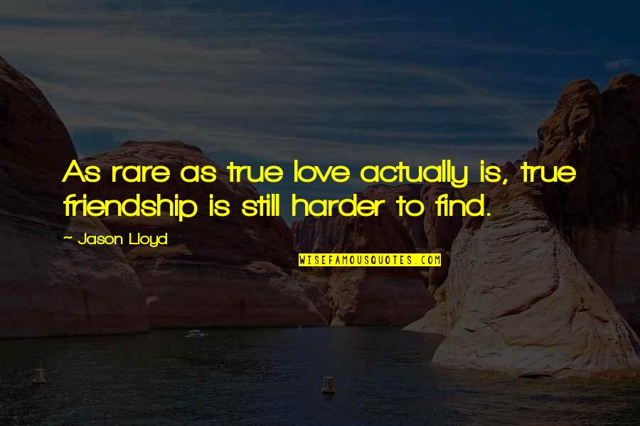 True Best Friendship Quotes By Jason Lloyd: As rare as true love actually is, true