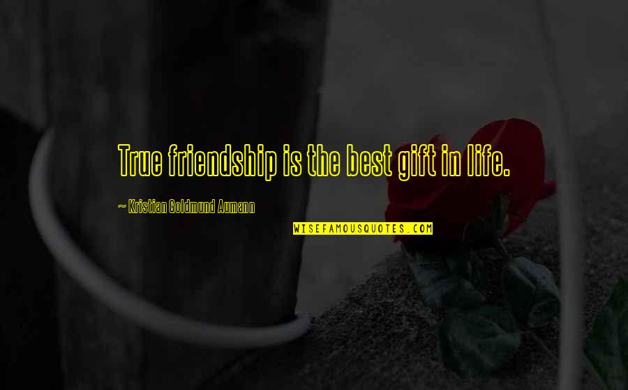 True Best Friendship Quotes By Kristian Goldmund Aumann: True friendship is the best gift in life.