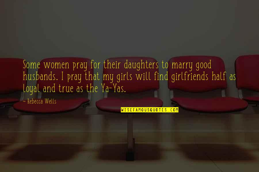 True Best Friendship Quotes By Rebecca Wells: Some women pray for their daughters to marry