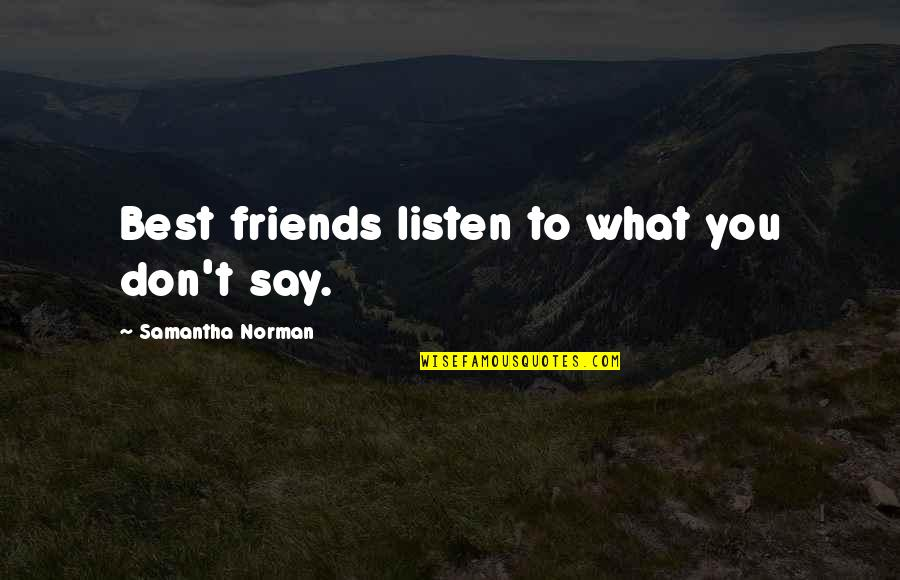 True Best Friendship Quotes By Samantha Norman: Best friends listen to what you don't say.
