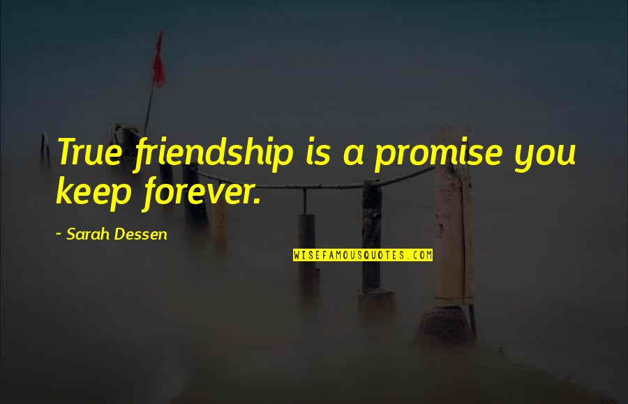 True Best Friendship Quotes By Sarah Dessen: True friendship is a promise you keep forever.