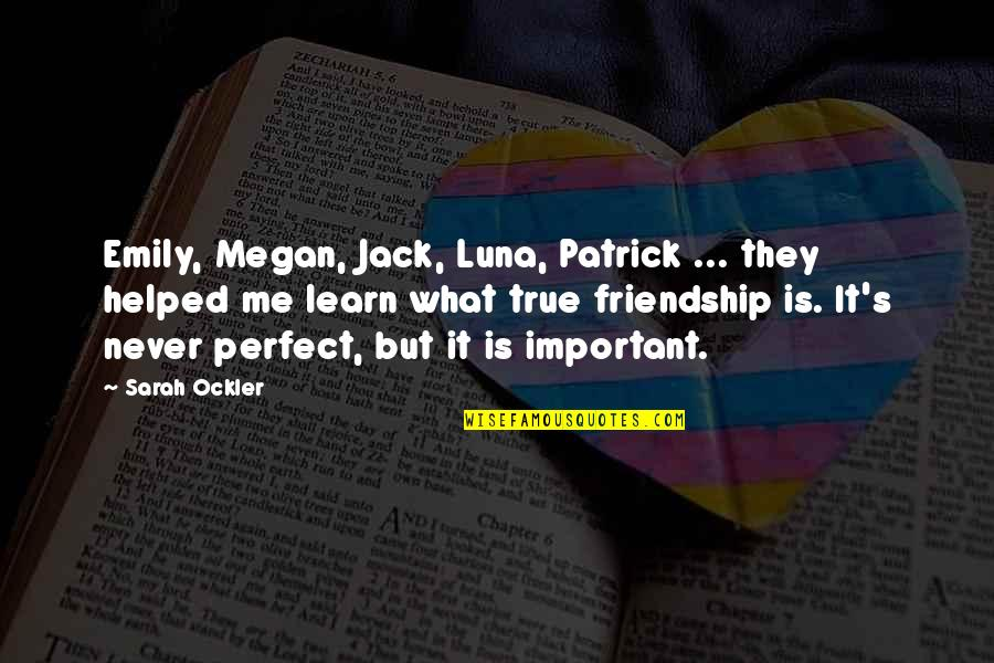 True Best Friendship Quotes By Sarah Ockler: Emily, Megan, Jack, Luna, Patrick ... they helped