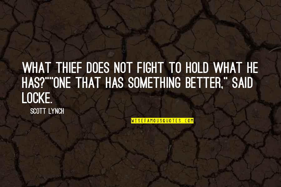 True Best Friendship Quotes By Scott Lynch: What thief does not fight to hold what