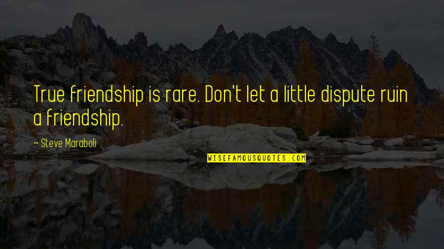 True Best Friendship Quotes By Steve Maraboli: True friendship is rare. Don't let a little