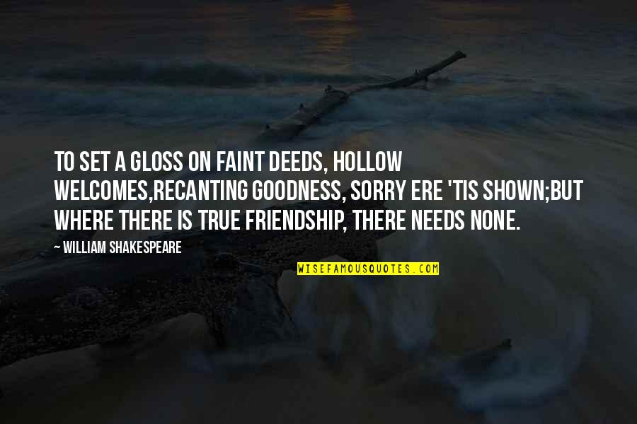 True Best Friendship Quotes By William Shakespeare: To set a gloss on faint deeds, hollow
