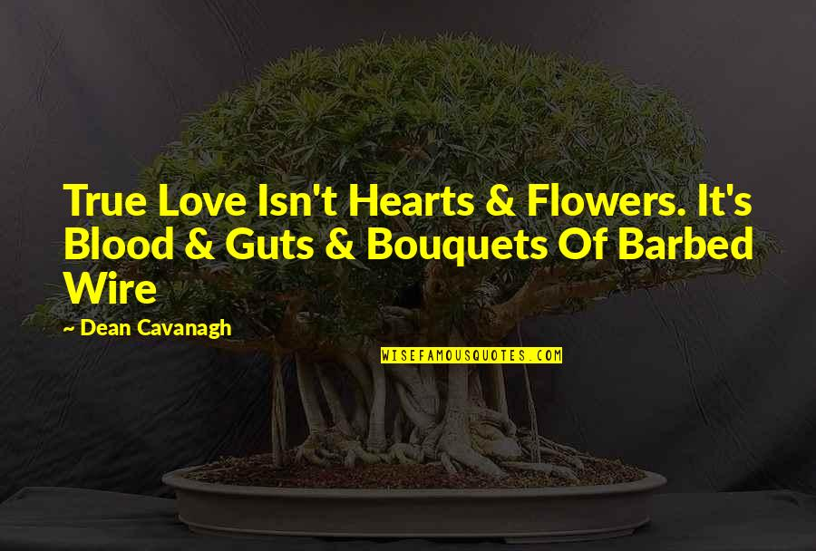 True Blood Love Quotes By Dean Cavanagh: True Love Isn't Hearts & Flowers. It's Blood