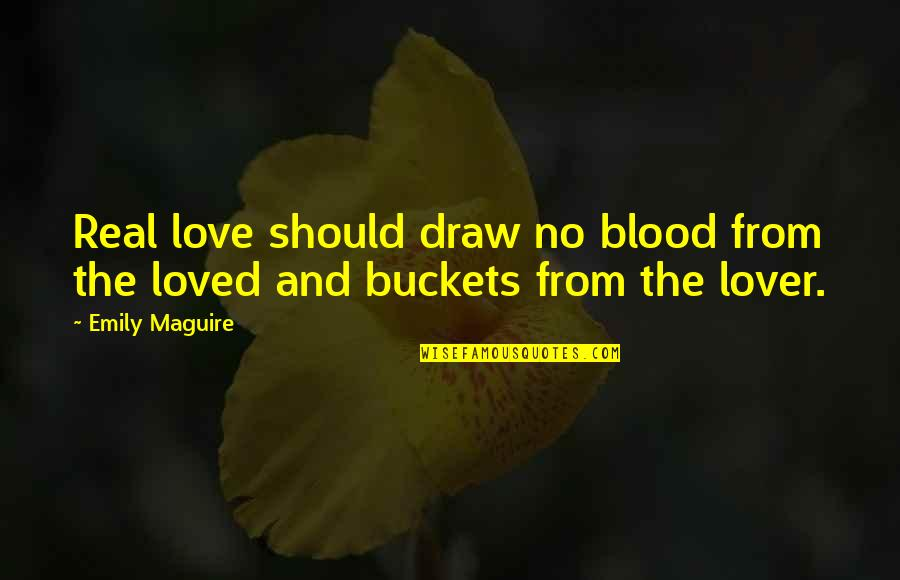 True Blood Love Quotes By Emily Maguire: Real love should draw no blood from the